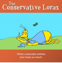 The  Conservative Lorax  When corporate entities  love trees so much. I am the Lorax and I speak for free markets! So why are you making the Thneed industry targets?!