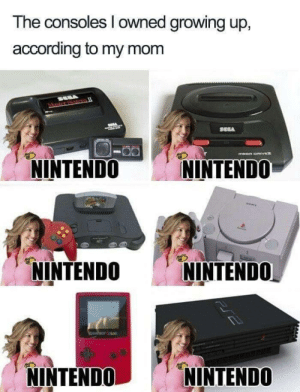 Growing Up, Nintendo, and Experience: The consoles I owned growing up,  according to my mom  NINTENDO NINTENDO  NINTENDO NINTENDO  NINTENDONINTENDO I think we all had this experience growing up