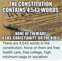 (GC): THE CONSTITUTION  CONTAINS4543WORDS  NONE OF THEM ARE  JESUS, CHRISTIANITY OR THE BIBLE  There are 4,543 words in the  constitution. None of them are free  health care, free college, high  minimum wage or socialism (GC)