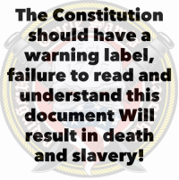 "A WARNING LABEL. Not mandatory but just a simple WARNING! The more I try to understand my oath to defend the constitution against enemies foreign and domestic the more I am disappointed at the idea. How can you defend a document for people that have never read it , understood it or care for it. It's impossible to defend a document that half of our people have a liberal indoctrination & perception of it. A document you aren't allowed to defend. If we TRULLY believed in the idea of defending something as important as our Bill Of Rights, groups like Antifa or the Communist Party of America wouldn't exist. Unconstitutional laws like gun control laws wouldn't exist. If this doesn't melt your heart, you don't have one. ""You have a Republic..if you can keep it."" Ben Franklin ""The office of governmentis not to confer happiness but to give men opportunity to work out happiness for themselves. "" William Ellery Channing 1780-1842 ""You will never know how much it has cost my generation to preserve YOUR freedom. I hope you will make a good use of it."" John Adams ""If the freedom of speech is taken away, then dumb and silent we may be led, like sheep to the slaughter."" George Washington ""Hold on, my friends, to the Constitution and to the Republic for which it stands. Miracles do not cluster, and what has happened once in 6,000 years, may not happen again. Hold on to the Constitution, because if the American Constitution should fail, there will be anarchy throughout the world."" Daniel Webster: The Constitution  should have a  warning label,  failure to read and  understand this  document Will  result in deathh  and slavery A WARNING LABEL. Not mandatory but just a simple WARNING! The more I try to understand my oath to defend the constitution against enemies foreign and domestic the more I am disappointed at the idea. How can you defend a document for people that have never read it , understood it or care for it. It's impossible to defend a document that half of our people have a liberal indoctrination & perception of it. A document you aren't allowed to defend. If we TRULLY believed in the idea of defending something as important as our Bill Of Rights, groups like Antifa or the Communist Party of America wouldn't exist. Unconstitutional laws like gun control laws wouldn't exist. If this doesn't melt your heart, you don't have one. ""You have a Republic..if you can keep it."" Ben Franklin ""The office of governmentis not to confer happiness but to give men opportunity to work out happiness for themselves. "" William Ellery Channing 1780-1842 ""You will never know how much it has cost my generation to preserve YOUR freedom. I hope you will make a good use of it."" John Adams ""If the freedom of speech is taken away, then dumb and silent we may be led, like sheep to the slaughter."" George Washington ""Hold on, my friends, to the Constitution and to the Republic for which it stands. Miracles do not cluster, and what has happened once in 6,000 years, may not happen again. Hold on to the Constitution, because if the American Constitution should fail, there will be anarchy throughout the world."" Daniel Webster"