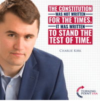 Charlie, Memes, and Constitution: THE CONSTITUTION  -WAS NOT WRITTEN  FOR THE TIMES  IT WAS WRITTEN  TO STAND THE  TEST OF TIME  CHARLIE KIRK  TURNING  ..  POINT USA Charlie Kirk Is Exactly Right Here... #BigGovSucks