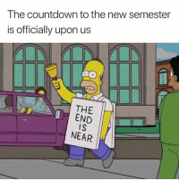 😭: The countdown to the new semester  is officially upon us  THE  END  IS  NEAR 😭
