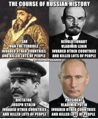 -AP: THE COURSE OF RUSSIAN HISTORY  TSAR  REVOLUTIONARY  IVAN THE TERRIBLE  VLADIMIR LENIN  INVADED OTHER COUNTRIES  INVADED OTHER COUNTRIES  AND KILLED LOTS OF PEOPLE  AND KILLED LOTS OF PEOPLE  DISPROPAGAND  DICTATOR  PRESIDENT  JOSEPH STALIN  VLADIMIR PUTIN  INVADED OTHER COUNTRIES INVADED OTHER COUNTRIES  AND KILLED LOTS OF PEOPLE AND KILLED LOTSOFPEOPLE -AP