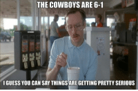Dallas Cowboys, Nfl, and Record: THE COWBOYS ARE 6-1  IGUESS YOU CAN SAY THINGSARE GETTING PRETTY SERIOUS The last time the Cowboys started 6-1, they finished with a 13-3 record.
