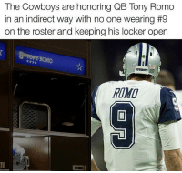 Dallas Cowboys, Memes, and Tony Romo: The Cowboys are honoring QB Tony Romo  in an indirect way with no one wearing #9  on the roster and keeping his locker open  NI ROMO  COWBOYS RES9ECT @tony.romo 🐐 DallasCowboys CowboysNation ✭