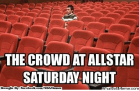 All Star, Fac, and Meme: THE CROWD ATALLSTAR  SATURDAY NIGHT  Brought By Fac  ebook.com/NBA Memes All-Star Saturday Night!