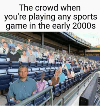Hello, Sports, and Game: The crowd when  you're playing any sports  game in the early 2000s Hello, we are cardboard
