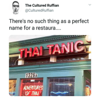 Memes, 🤖, and Page: The Cultured Ruffian  @CulturedRuffian  There's no such thing as a perfect  name for a restaura...,  THAI TAN  1326A  ETURES  OF THAK 😂😂😂 @epicfunnypage is literally the funniest page