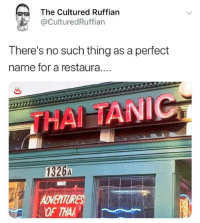 Memes, 🤖, and Name: The Cultured Ruffian  @CulturedRuffian  There's no such thing as a perfect  name for a restaura....  1326A  ES Legendary