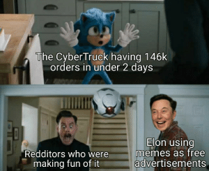 We've been bamboozled: The Cyber Truck having 146k  orders in under 2 days  Elon using  memes as free  advertisements  Redditors who were  making fun of it We've been bamboozled