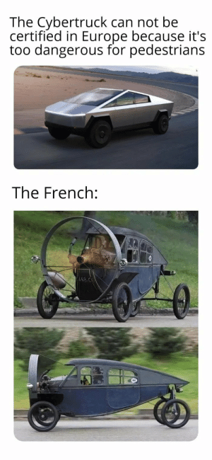 meirl: The Cybertruck can not be  certified in Europe because it's  too dangerous for pedestrians  The French:  P468 C6 meirl