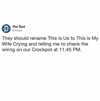 Crying, Dad, and Funny: The Dad  @thedad  THE DAD  They should rename This is Us to This is My  Wife Crying and telling me to check the  wiring on our Crockpot at 11:45 PM I just found @thedad two days ago and I haven't stopped scrolling since