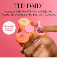 Me: haha wtf even ok Sephora Me inside with a long caped hood: buy it: THE DAILY  August 2, 2017: WHAT'S NEW WEDNESDAY  To gloss lips or to fidget? Do both with Glamspin.  APP EARLY  ACCESS  TODAY! Me: haha wtf even ok Sephora Me inside with a long caped hood: buy it