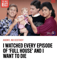 Full House: THE DAILY  BEAST  (e  2814  AGONY, NO ECSTASY  I WATCHED EVERY EPISODE  OF FULL HOUSE' AND I  WANT TO DIE
