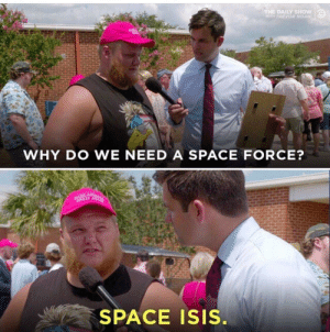 AKA Goatfuckers Intrrgalactic: THE DAILY SHOW  WITH TREVOR NOAH  WHY DO WE NEED A SPACE FORCE?  GREAT A  SPACE ISIS. AKA Goatfuckers Intrrgalactic