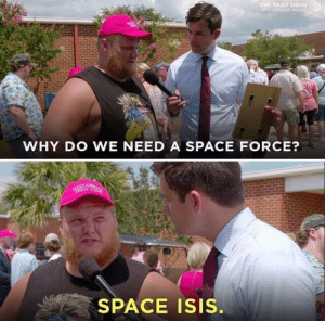 We need this man right now.: THE DAILY SHOW  WTH TREVOR NOAN  WHY DO WE NEED A SPACE FORCE?  MAKE AW  CREAT AC  SPACE ISIS. We need this man right now.