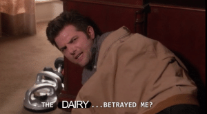 sleepybunboy:  My lactose intolerant ass every time: THE DAIRY. .BETRAYED ME? sleepybunboy:  My lactose intolerant ass every time