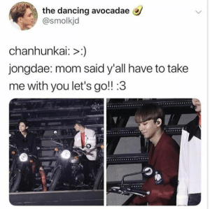 Dancing, Memes, and Mom: the dancing avocadae  @smolkjd  chanhunkai: >:)  jongdae: mom said y'all have to take  me with you let's go!! :3 EXO memes