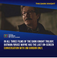 Ben Affleck is a perfect Batman but Christian Bale will forever be The Dark Knight. Your thoughts?⠀ -⠀⠀ Follow @cinfacts for more facts: THE DARK KNIGHT  Follow  ONEANA  CS@cinfacts  for more content  IN ALL THREE FILMS OF THE DARK KNIGHT TRILOGY,  BATMAN/BRUCE WAYNE HAS THE LAST ON-SCREEN  CONVERSATION WITH JIM GORDON ONLY Ben Affleck is a perfect Batman but Christian Bale will forever be The Dark Knight. Your thoughts?⠀ -⠀⠀ Follow @cinfacts for more facts