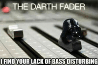 <p>Synth Lord.</p>: THE DARTH FADER  IFIND YOUR LACK OF BASS DISTURBING <p>Synth Lord.</p>