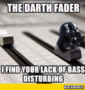 laughoutloud-club:  These Are Not The Beats You're Looking For: THE DARTH FADER  OFIND YOUR LACKOF  DISTURBING  BASS  THE META PICTURE laughoutloud-club:  These Are Not The Beats You're Looking For