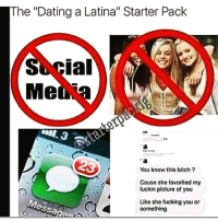 "Lmaoo 😩😩😩 😂😂😂 🔥 Follow Us 👉 @latinoswithattitude 🔥 latinosbelike latinasbelike latinoproblems mexicansbelike mexican mexicanproblems hispanicsbelike hispanic hispanicproblems latina latinas latino latinos hispanicsbelike @mrlatinalover: The ""Dating a Latina"" Starter Pack  ial  Me  You know this bitch  Causo she favorited my  fuckin plcture of you  Messages  Liko she fucking you or  somothing Lmaoo 😩😩😩 😂😂😂 🔥 Follow Us 👉 @latinoswithattitude 🔥 latinosbelike latinasbelike latinoproblems mexicansbelike mexican mexicanproblems hispanicsbelike hispanic hispanicproblems latina latinas latino latinos hispanicsbelike @mrlatinalover"