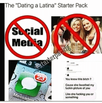 "Tag a Latina 😩 FOLLOW US➡️ @so.mexican Via:@starterpackig: The ""Dating a Latina"" Starter Pack  Lal  Me  23  You know this bitch  Causo she favoritod my  fuckin plcture of you  Message  Liko she fucking you or  something Tag a Latina 😩 FOLLOW US➡️ @so.mexican Via:@starterpackig"