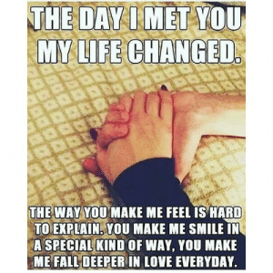 Romantic Memes for Her and Him - Funny I love You Pictures: THE DAVI MET YOU  MY LIFE CHANGED  THE WAY YOU MAKE ME FEEL IS HARD  TOEXPLAİNEYOU MAKE ME SMILE!N  A SPECIAL KIND OF WAY, YOU MAKE  ME FALL DEEPER IN LOVE EVERYDAY Romantic Memes for Her and Him - Funny I love You Pictures