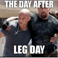 You're there to help each other get through the toughest of times.: THE DAY AFTER  LEG DAY You're there to help each other get through the toughest of times.