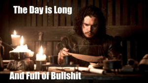 John Snow at the Office by Mr_International FOLLOW 4 MORE MEMES.: The Day is Long  And Fullof Bullshit John Snow at the Office by Mr_International FOLLOW 4 MORE MEMES.