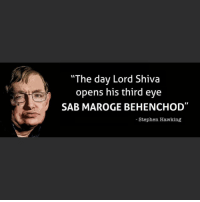 "Memes, Stephen, and Stephen Hawking: ""The day Lord Shiva  opens his third eye  SAB MAROGE BEHEN (CHOD  Stephen Hawking Sab jaoge."