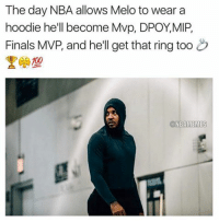 Finals, Memes, and Nba: The day NBA allows Melo to wear a  hoodie he'll become Mvp, DPOY,MIP,  Finals MVP, and he'll get that ring too  @NBAMEMES Hooping in a hoodie is the best. https://t.co/8ThTlhOzUo