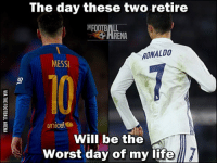 So true 😢: The day these two retire  RENA  RONALDO  MESSI  unicef  Will be the  worst day of my life So true 😢