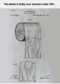 <p>The Debate Is Finally Over.</p>: The debate is finally over: Inventors notes 1891...  (No Model.)  S. WHEELER.  TOILET PAPER ROLL.  No. 465,588  Patented Deo. 22, 1891  Fig. 2  WITN  INVENTOR <p>The Debate Is Finally Over.</p>