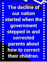 Children, Memes, and Parents: . The decline of .  : our nation  started when the  : government  stepped in and .  : corrected  parents about  : how to correct.  . their children.