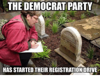 Democrat Memes: THE DEMOCRAT PARTY  HAS STARTED THEIR REGISTRATIONDRIVE