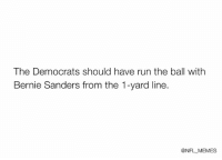 C'mon Pete Carroll: The Democrats should have run the ball with  Bernie Sanders from the 1-yard line.  @NFL MEMES C'mon Pete Carroll