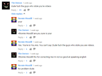 "<p>YouTube comments being wholesome for a change :D via /r/wholesomememes <a href=""http://ift.tt/2u319KL"">http://ift.tt/2u319KL</a></p>: The Demon 1 week ago  dude fuck the guys who stole you're videos  Reply. 89  Hide replies  Ronnie Woodill 1 week ago  Reply 3  The Demon 1 week ago  +Ronnie Woodill are you sure is your  Reply 4  Ronnie Woodill 1 week ago  Yes. You're is You Are. You can't say: Dude fuck the guys who stole you are videos  Reply 6  The Demon 1 week ago  +Ronnie Woodill thx for correcting me im not so good at speaking english  Reply 9  Ronnie Woodill 1 week ago  No problem dude  Reply 3 <p>YouTube comments being wholesome for a change :D via /r/wholesomememes <a href=""http://ift.tt/2u319KL"">http://ift.tt/2u319KL</a></p>"