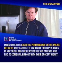 That ending was awesome, I thought the scumbag got away with the murder of 2 cops, and then this badass shows up and avenges the death of his captain and his partner. Your thoughts?⠀ -⠀⠀ Follow @cinfacts for more facts: THE DEPARTED  Follow  @cinfacts  for more content  MARK WAHLBERG BASED HIS PERFORMANCE ON THE POLICE  OFFICERS WHO'D ARRESTED HIM ABOUT TWO DOZEN TIMES  IN HIS YOUTH, AND THE REACTIONS OF HIS PARENTS WHO  HAD TO COME BAIL HIM OUT WITH THEIR GROCERY MONEY. That ending was awesome, I thought the scumbag got away with the murder of 2 cops, and then this badass shows up and avenges the death of his captain and his partner. Your thoughts?⠀ -⠀⠀ Follow @cinfacts for more facts