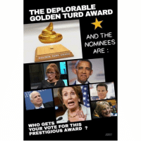 Patriotic, Constitution, and Wings: THE DEPLORABLE  GOLDEN TURD AWARD  AND THE  NOMINEES  GOLDEN TURD AWARD  ARE :  WHO GETS  YOUR VOTE FOR THIS  PRESTIGIOUS AWARD ?  JC2017 I really can't fuckin' stand any of them... cpac2017 DeplorableLivesMatter liberals libbys democraps liberallogic liberal ccw247 conservative constitution presidenttrump resist stupidliberals merica america stupiddemocrats donaldtrump trump2016 patriot trump yeeyee presidentdonaldtrump draintheswamp makeamericagreatagain trumptrain maga Add me on Snapchat and get to know me. Don't be a stranger: thetypicallibby Partners: @theunapologeticpatriot 🇺🇸 @too_savage_for_democrats 🐍 @thelastgreatstand 🇺🇸 @always.right 🐘 @keepamerica.usa ☠️ TURN ON POST NOTIFICATIONS! Make sure to check out our joint Facebook - Right Wing Savages Joint Instagram - @rightwingsavages Joint Twitter - @wethreesavages Follow my backup page: @the_typical_liberal_backup