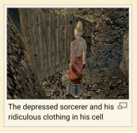 Cell, Clothing, and Sorcerer: The depressed sorcerer and his  ridiculous clothing in his cell
