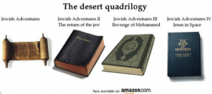 Amazon, Books, and Jesus: The desert quadrilogy  Jewish Adventures  Jewish AdventuresIIsh AdventuresIII Jewish Adventures IV  The return of the jew Revenge of Mohammed Jesus in Space  Now available on amazon.com. srsfunny:Adventure Books