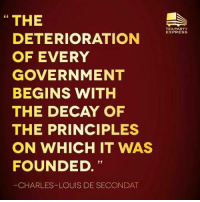 Memes, Party, and Express: THE  DETERIORATION  OF EVERY  GOVERNMENT  BEGINS WITH  THE DECAY OF  THE PRINCIPLES  ON WHICH IT WAS  FOUNDED.  CHARLES LOUIS DE SECONDAT  TEA PARTY  EXPRESS Exactly...