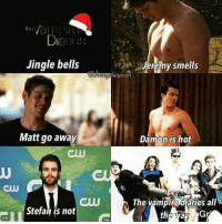 -Annelise Fritchie: THE  DI  Jingle bells  Matt go away  Stefan is not  Jeremy smells  Damon is hot  The vampire diaries all -Annelise Fritchie