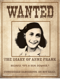"""Banned books week Free Posters! #librarian #libraries #reading #books: THE DIARY OF ANNE FRANK  BECAUSE """"ITS A REAL DOWNER.""""  CONSIDERED DANGEROUS. D0 NOT READ.  Alerandria  BANNEDBOOKSWEEK ORG Banned books week Free Posters! #librarian #libraries #reading #books"""