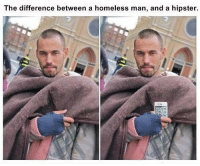 Hipster: The difference between a homeless man, and a hipster.