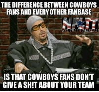 "Just so you know, since you all have the Cowboys on your brain so much.  #DallasRising: THE DIFFERENCE BETWEEN COWBOYS  FANS AND EVERY OTHER FANBASE  NFL TRASH TALKERS  S THAT COWBOYS FANS DON""T  GIVE A SHIT ABOUT YOUR TEAM Just so you know, since you all have the Cowboys on your brain so much.  #DallasRising"