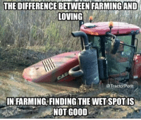 Good, Farming, and Wet: THE DIFFERENCE BETWEEN FARMING AND  LOVING  @TractorPorn  IN FARMING, FINDING THE WET SPOT IS  NOT GOOD Farming dump