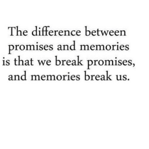 https://iglovequotes.net/: The difference between  promises and memories  is that we break promises,  and memories break us. https://iglovequotes.net/