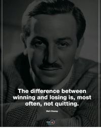 Disney, Memes, and Walt Disney: The difference between  winning and losing IS, most  often, not quitting.  Walt Disney  POSITIVE Type YES if you agree. The difference between winning and losing is, most often, not quitting. - Walt Disney positiveenergyplus